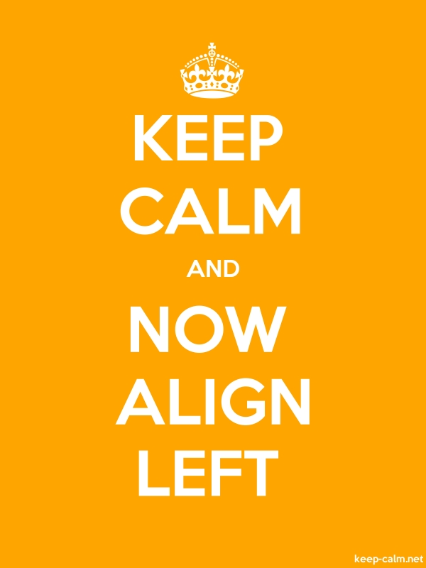 KEEP CALM AND NOW ALIGN LEFT - white/orange - Default (600x800)