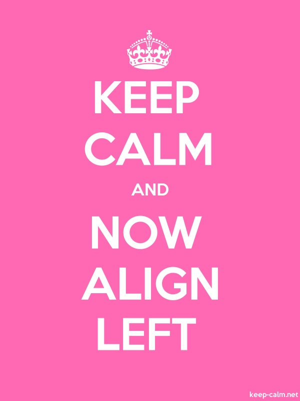 KEEP CALM AND NOW ALIGN LEFT - white/pink - Default (600x800)