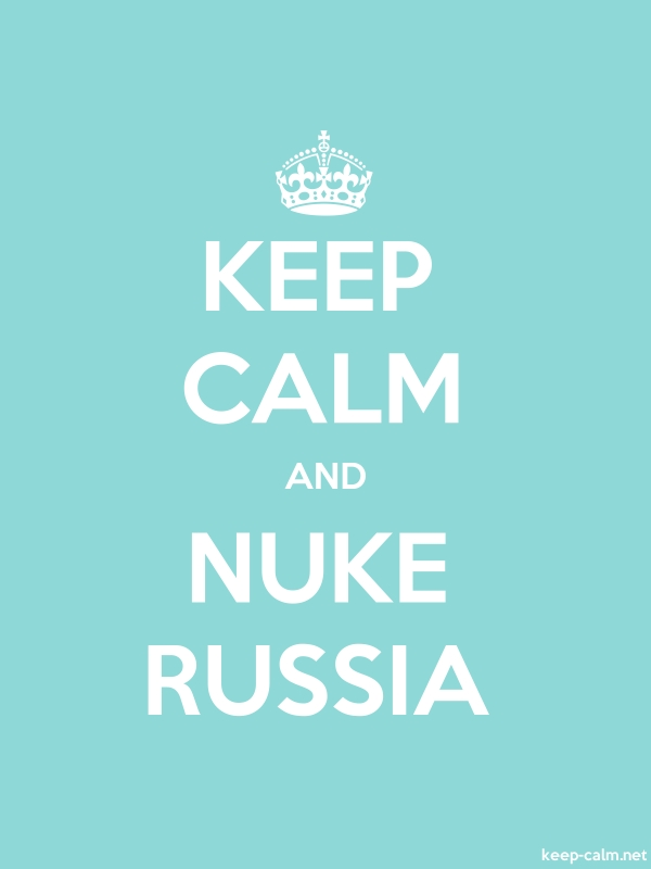 KEEP CALM AND NUKE RUSSIA - white/lightblue - Default (600x800)