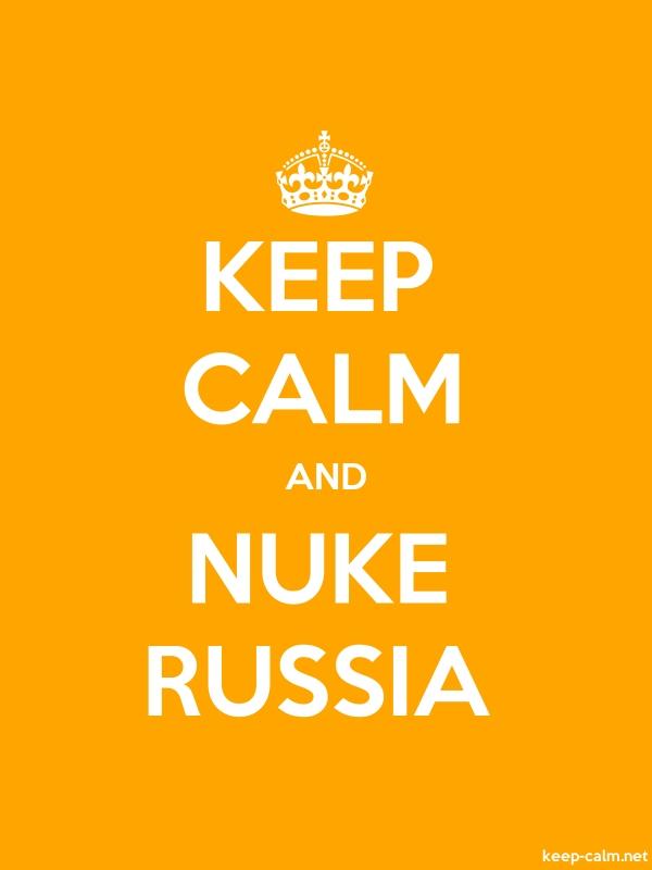 KEEP CALM AND NUKE RUSSIA - white/orange - Default (600x800)