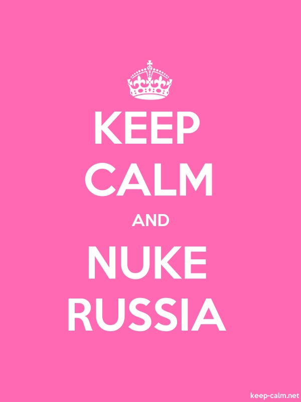 KEEP CALM AND NUKE RUSSIA - white/pink - Default (600x800)