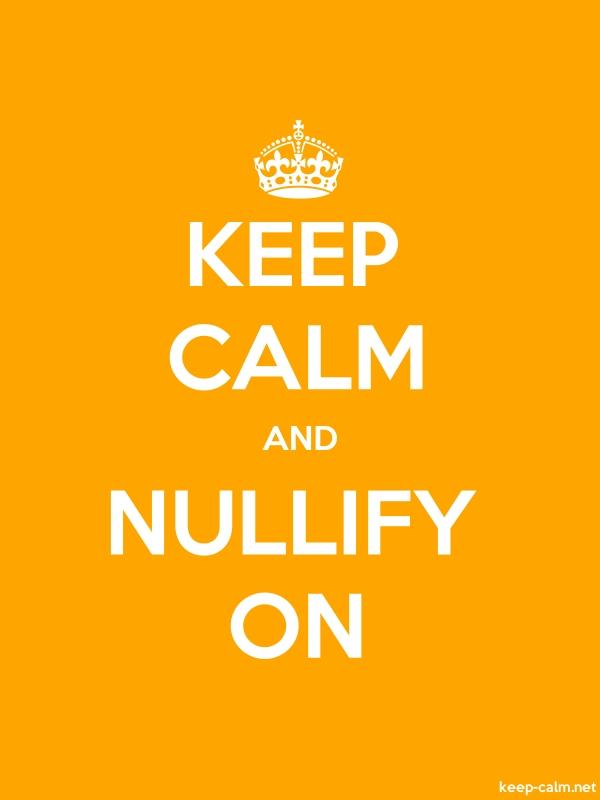 KEEP CALM AND NULLIFY ON - white/orange - Default (600x800)