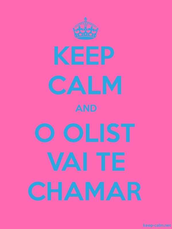 KEEP CALM AND O OLIST VAI TE CHAMAR - blue/pink - Default (600x800)