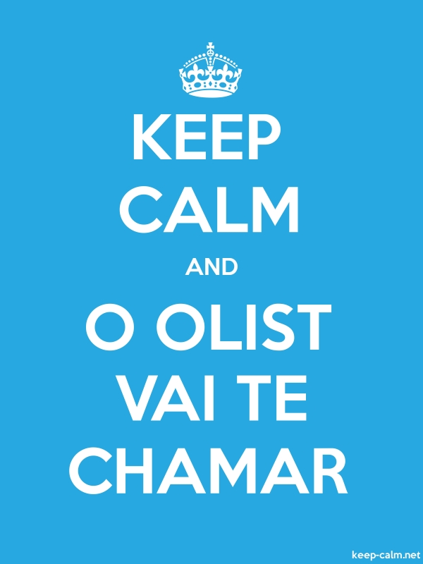KEEP CALM AND O OLIST VAI TE CHAMAR - white/blue - Default (600x800)
