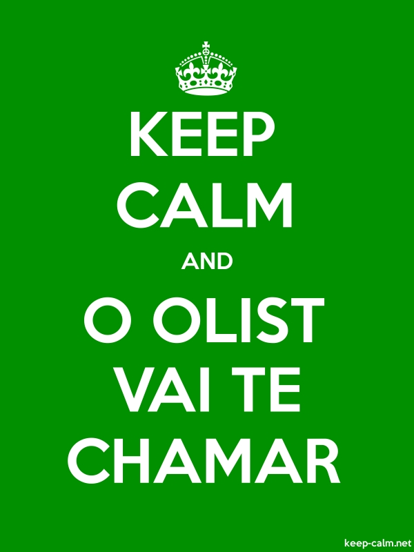 KEEP CALM AND O OLIST VAI TE CHAMAR - white/green - Default (600x800)