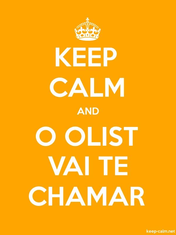KEEP CALM AND O OLIST VAI TE CHAMAR - white/orange - Default (600x800)
