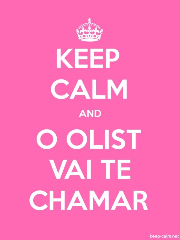 KEEP CALM AND O OLIST VAI TE CHAMAR - white/pink - Default (600x800)