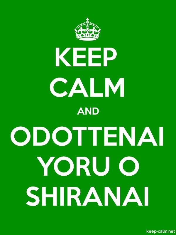 KEEP CALM AND ODOTTENAI YORU O SHIRANAI - white/green - Default (600x800)