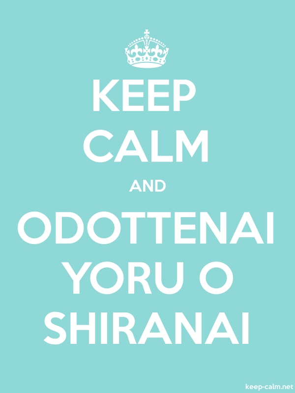 KEEP CALM AND ODOTTENAI YORU O SHIRANAI - white/lightblue - Default (600x800)