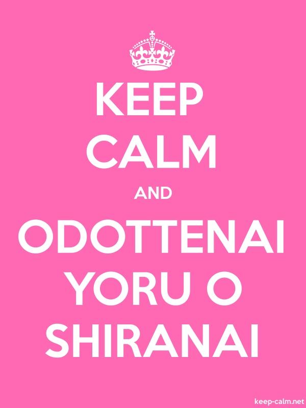 KEEP CALM AND ODOTTENAI YORU O SHIRANAI - white/pink - Default (600x800)