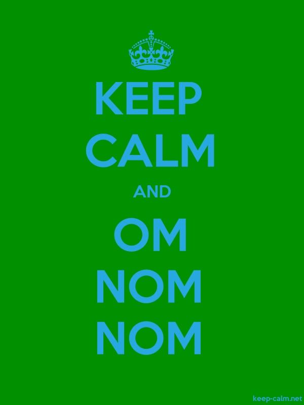 KEEP CALM AND OM NOM NOM - blue/green - Default (600x800)