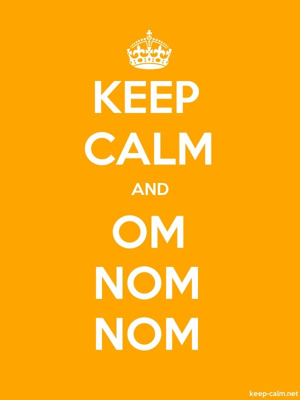 KEEP CALM AND OM NOM NOM - white/orange - Default (600x800)