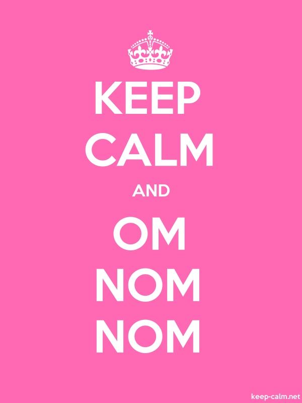 KEEP CALM AND OM NOM NOM - white/pink - Default (600x800)