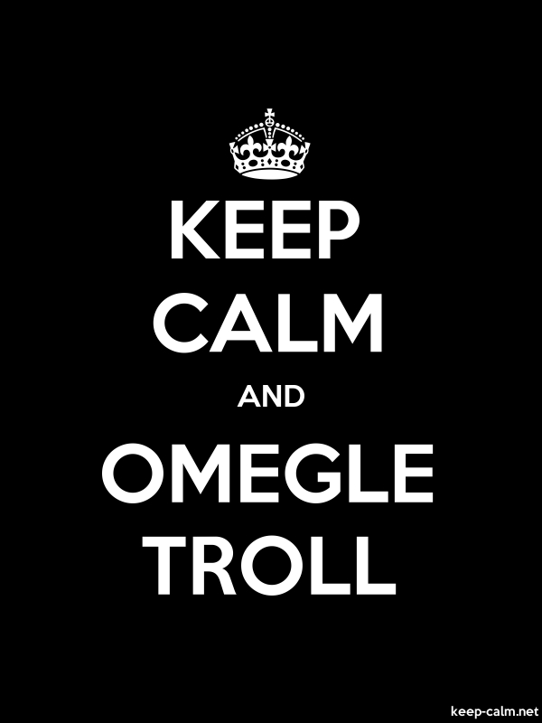 KEEP CALM AND OMEGLE TROLL - white/black - Default (600x800)