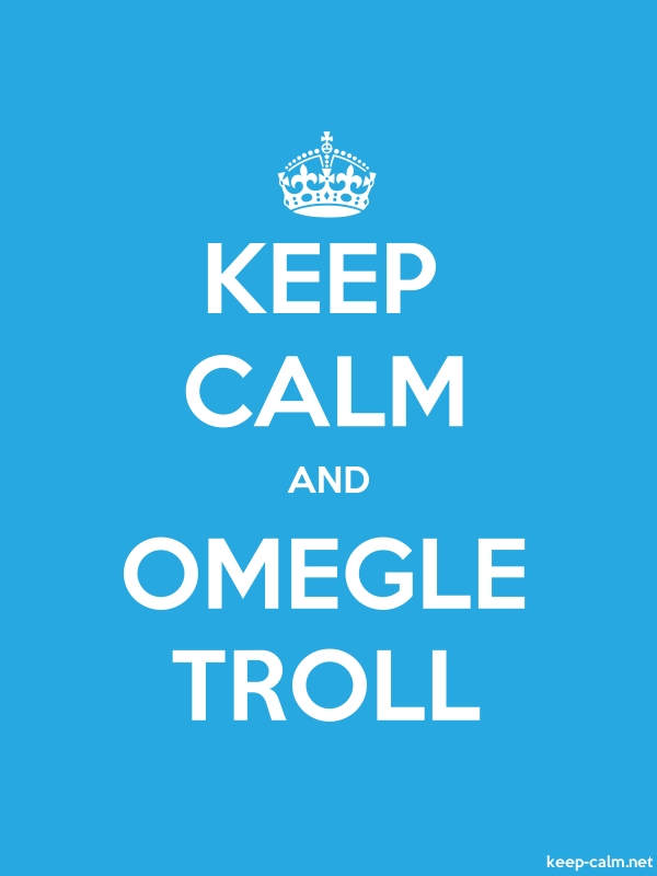 KEEP CALM AND OMEGLE TROLL - white/blue - Default (600x800)