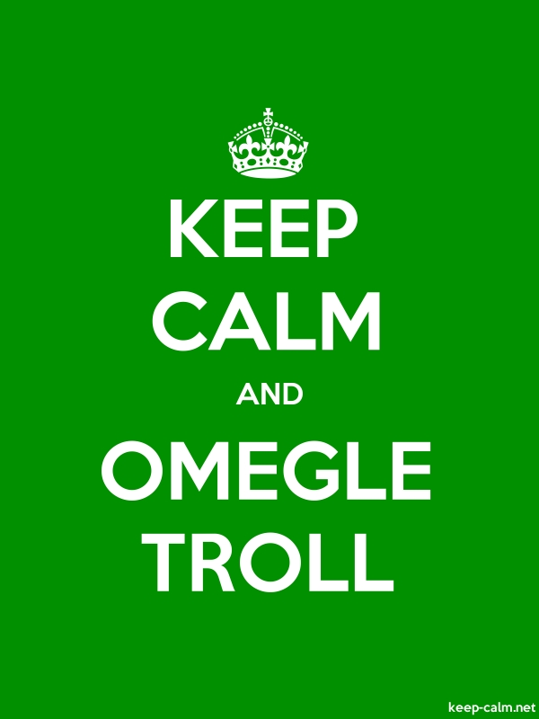 KEEP CALM AND OMEGLE TROLL - white/green - Default (600x800)