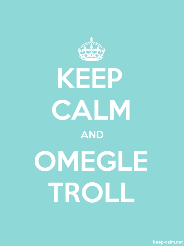 KEEP CALM AND OMEGLE TROLL - white/lightblue - Default (600x800)