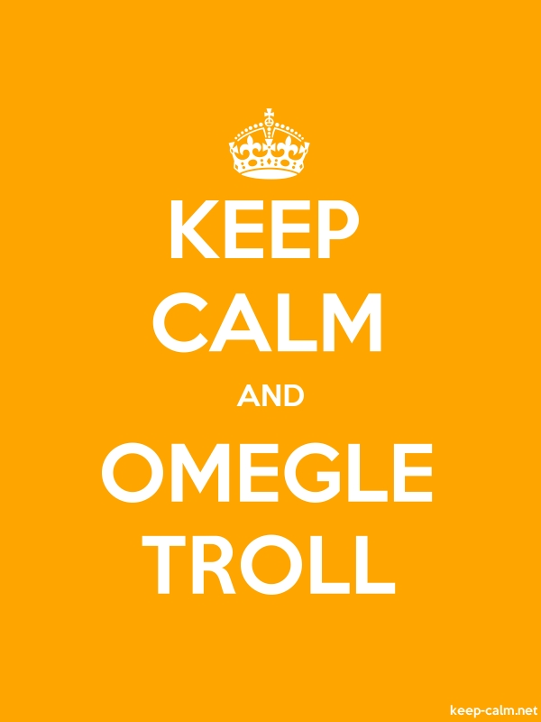 KEEP CALM AND OMEGLE TROLL - white/orange - Default (600x800)
