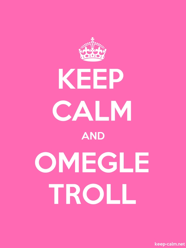 KEEP CALM AND OMEGLE TROLL - white/pink - Default (600x800)