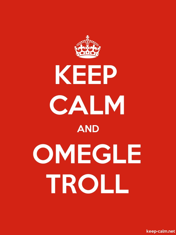 KEEP CALM AND OMEGLE TROLL - white/red - Default (600x800)