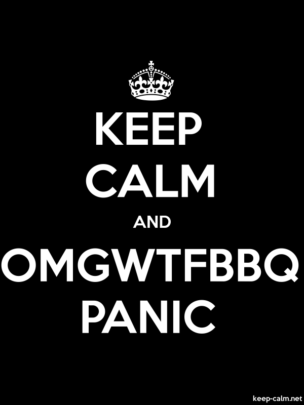 KEEP CALM AND OMGWTFBBQ PANIC - white/black - Default (600x800)