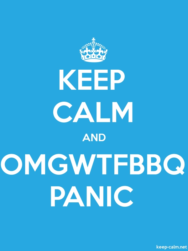 KEEP CALM AND OMGWTFBBQ PANIC - white/blue - Default (600x800)