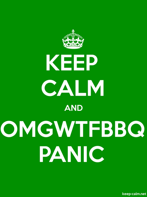 KEEP CALM AND OMGWTFBBQ PANIC - white/green - Default (600x800)