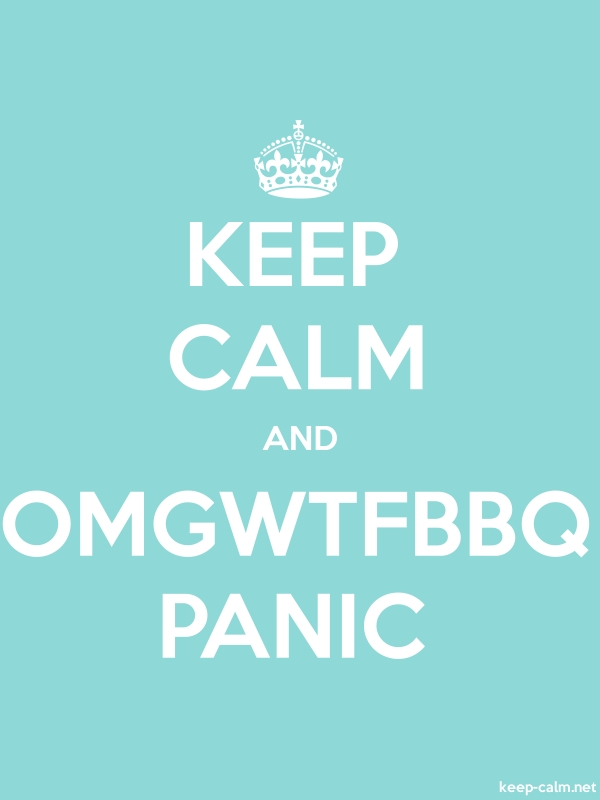 KEEP CALM AND OMGWTFBBQ PANIC - white/lightblue - Default (600x800)