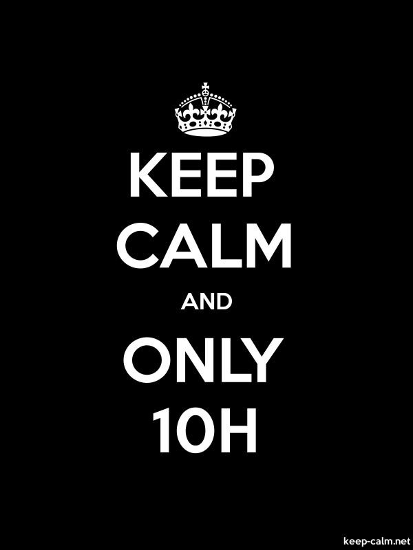 KEEP CALM AND ONLY 10H - white/black - Default (600x800)