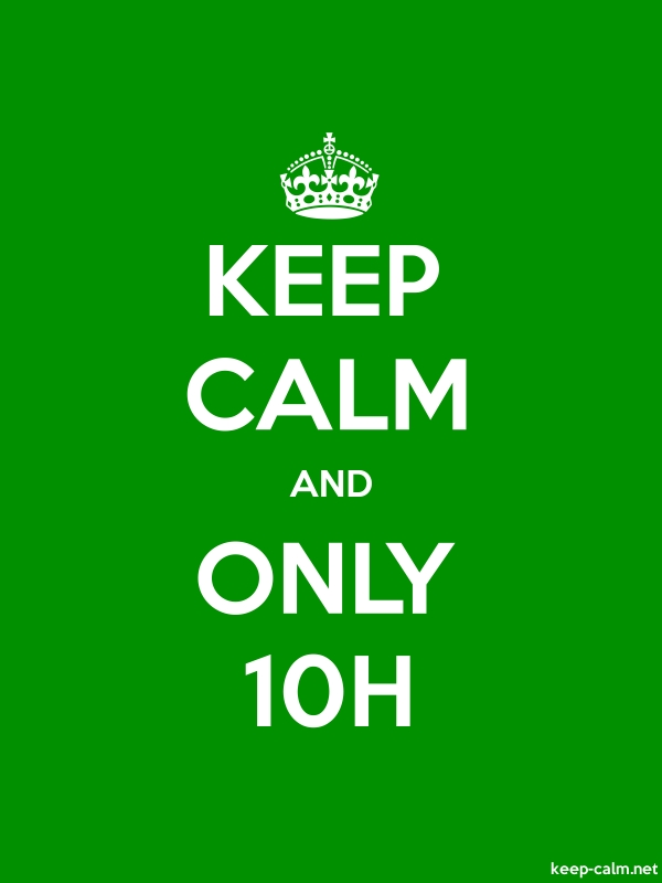 KEEP CALM AND ONLY 10H - white/green - Default (600x800)