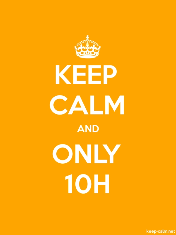 KEEP CALM AND ONLY 10H - white/orange - Default (600x800)
