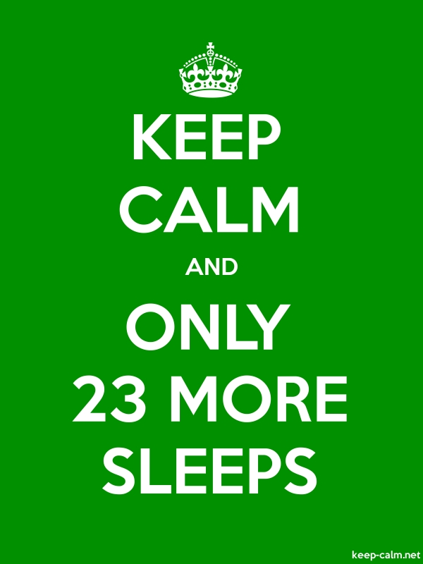 KEEP CALM AND ONLY 23 MORE SLEEPS - white/green - Default (600x800)