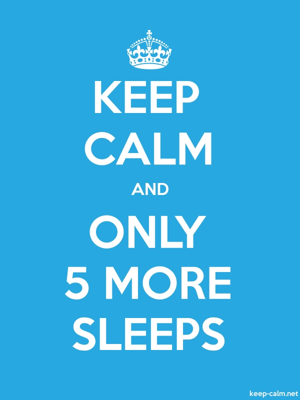 KEEP CALM AND ONLY 5 MORE SLEEPS - white/blue - Default (600x800)