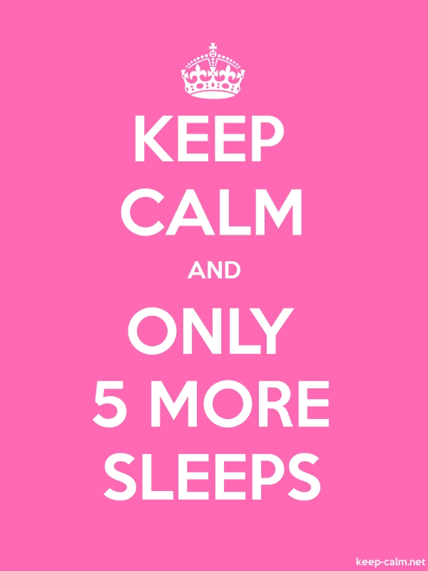 KEEP CALM AND ONLY 5 MORE SLEEPS - white/pink - Default (600x800)