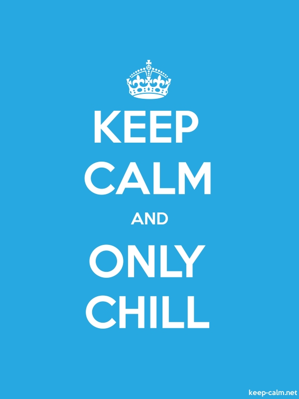 KEEP CALM AND ONLY CHILL - white/blue - Default (600x800)