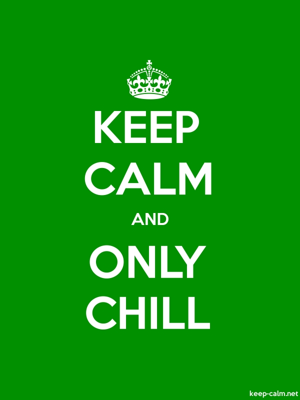 KEEP CALM AND ONLY CHILL - white/green - Default (600x800)