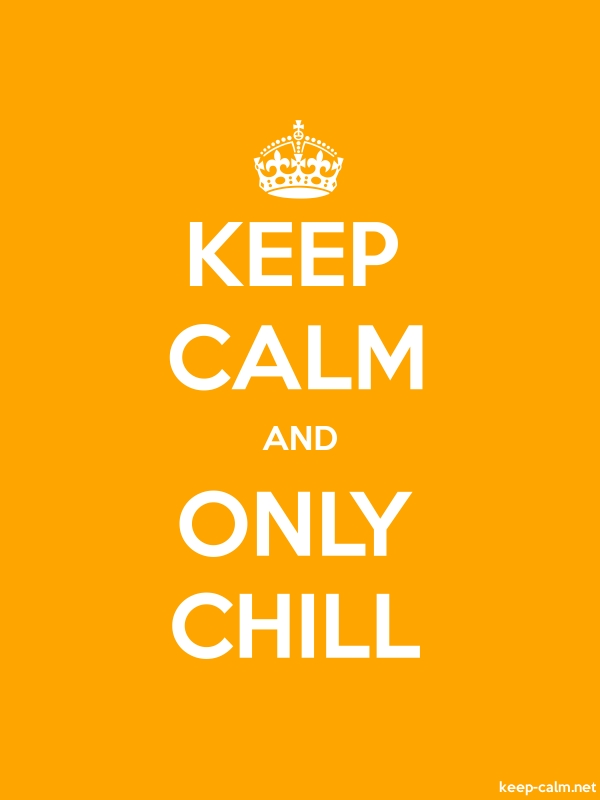 KEEP CALM AND ONLY CHILL - white/orange - Default (600x800)