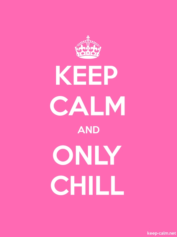 KEEP CALM AND ONLY CHILL - white/pink - Default (600x800)