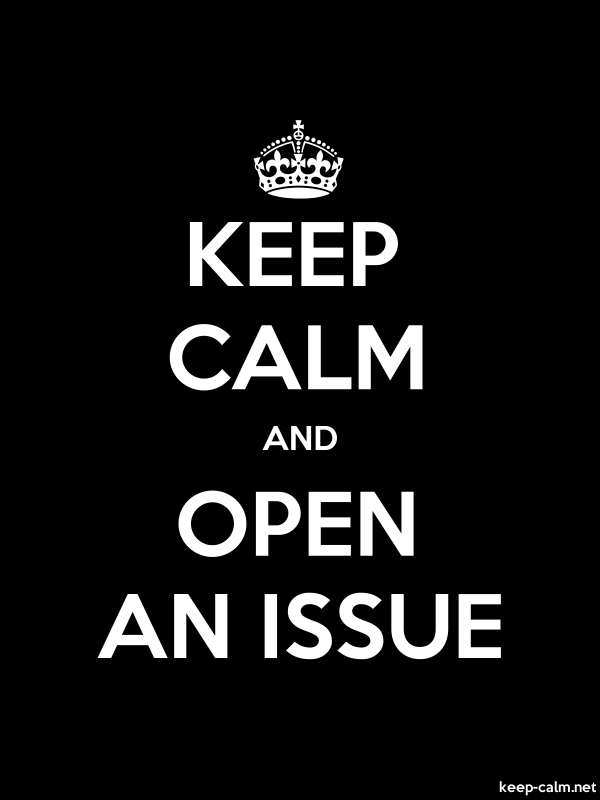 KEEP CALM AND OPEN AN ISSUE - white/black - Default (600x800)