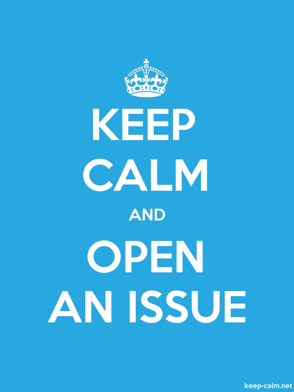 KEEP CALM AND OPEN AN ISSUE - white/blue - Default (600x800)
