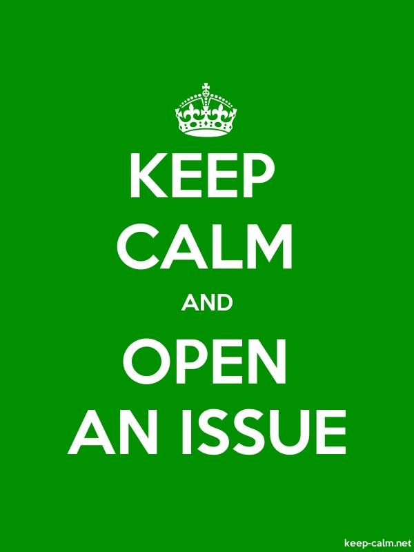 KEEP CALM AND OPEN AN ISSUE - white/green - Default (600x800)