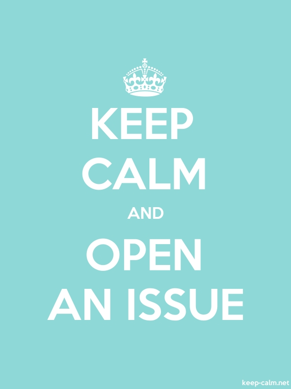 KEEP CALM AND OPEN AN ISSUE - white/lightblue - Default (600x800)