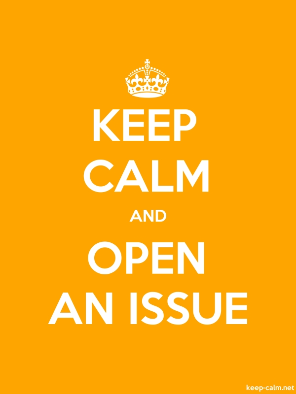 KEEP CALM AND OPEN AN ISSUE - white/orange - Default (600x800)