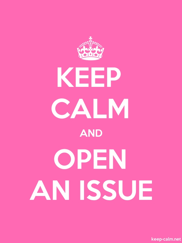KEEP CALM AND OPEN AN ISSUE - white/pink - Default (600x800)
