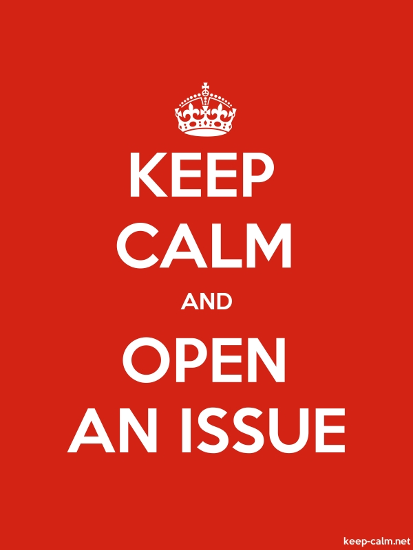 KEEP CALM AND OPEN AN ISSUE - white/red - Default (600x800)