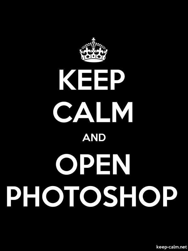 KEEP CALM AND OPEN PHOTOSHOP - white/black - Default (600x800)