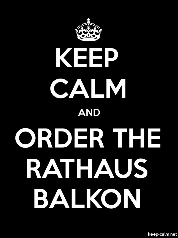 KEEP CALM AND ORDER THE RATHAUS BALKON - white/black - Default (600x800)