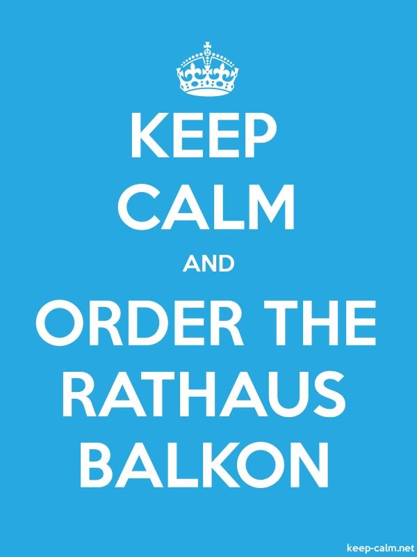 KEEP CALM AND ORDER THE RATHAUS BALKON - white/blue - Default (600x800)