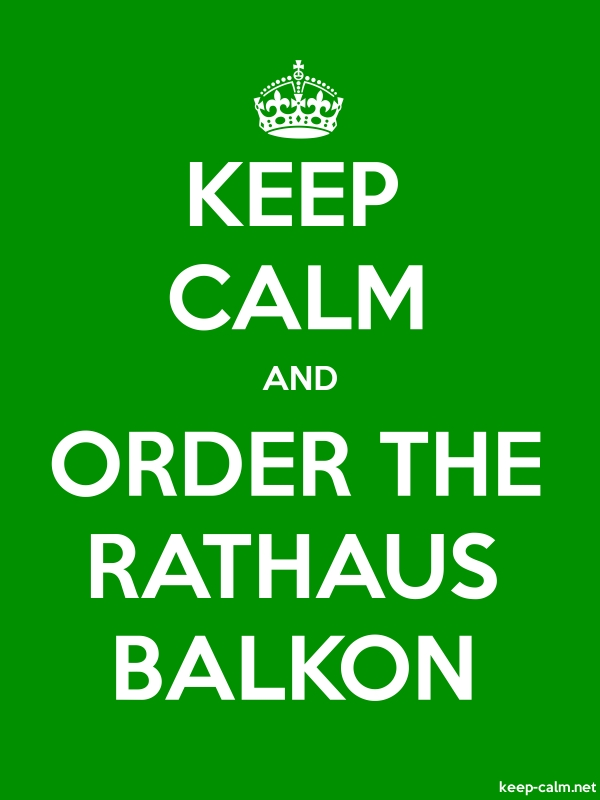 KEEP CALM AND ORDER THE RATHAUS BALKON - white/green - Default (600x800)