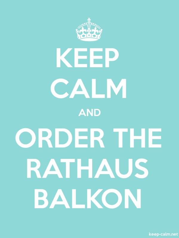 KEEP CALM AND ORDER THE RATHAUS BALKON - white/lightblue - Default (600x800)